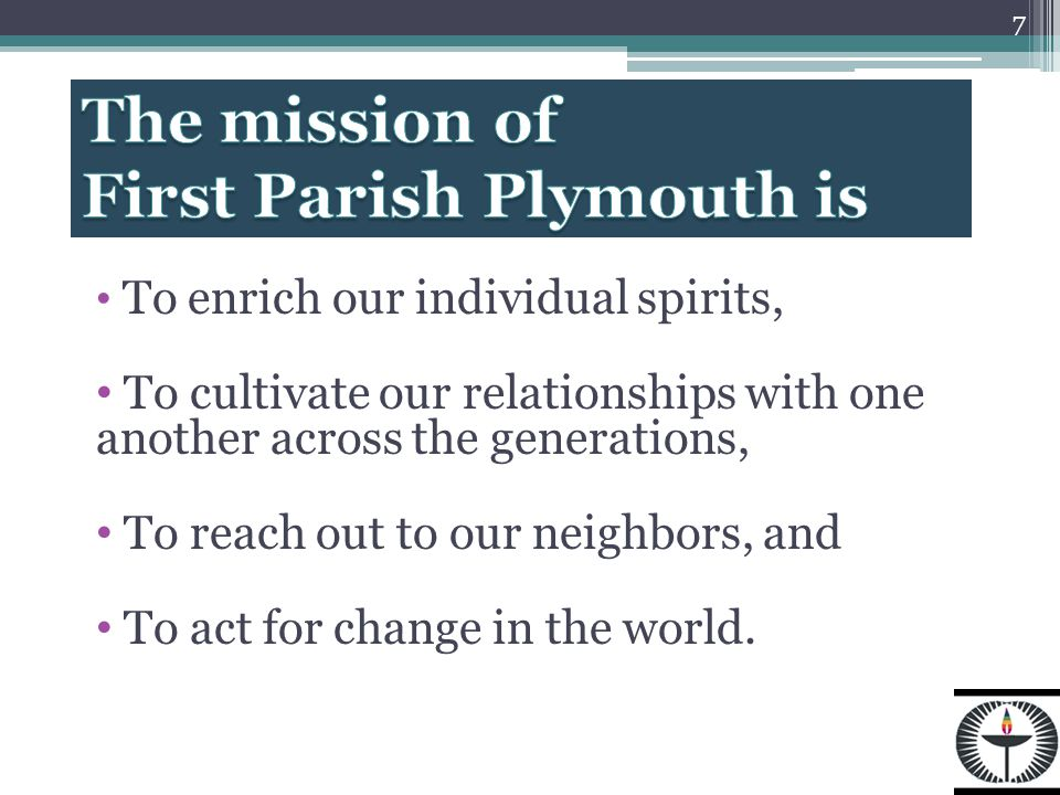 To enrich our individual spirits, To cultivate our relationships with one another across the generations, To reach out to our neighbors, and To act for change in the world.
