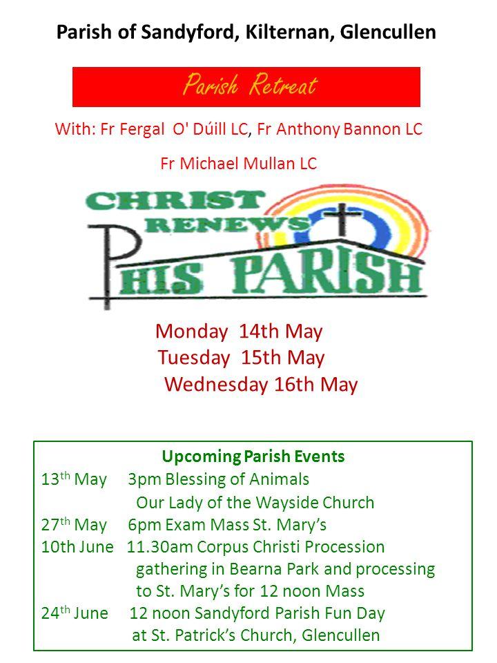 Parish of Sandyford, Kilternan, Glencullen Parish Retreat With: Fr Fergal O' Dúill LC, Fr Anthony Bannon LC Fr Michael Mullan LC Monday 14th May Tuesd