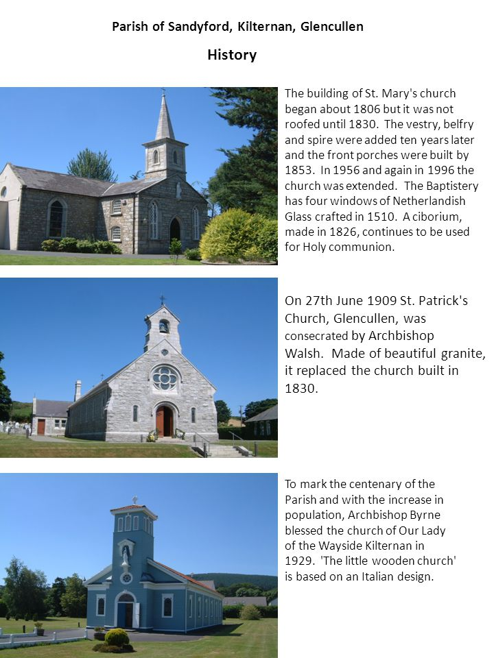 Parish of Sandyford, Kilternan, Glencullen History The building of St. Mary's church began about 1806 but it was not roofed until 1830. The vestry, be