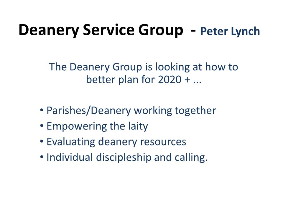 Deanery Service Group - Peter Lynch The Deanery Group is looking at how to better plan for 2020 +...