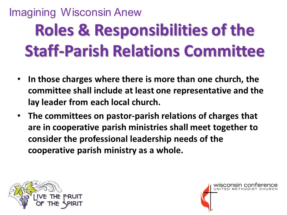 Roles & Responsibilities of the Staff-Parish Relations Committee In those charges where there is more than one church, the committee shall include at least one representative and the lay leader from each local church.