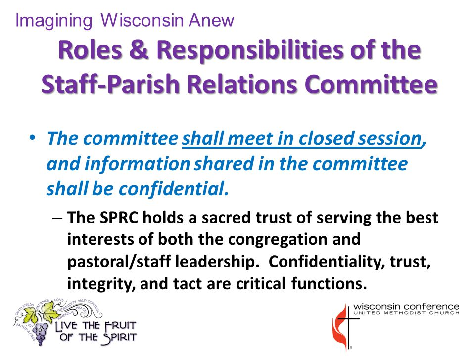 Roles & Responsibilities of the Staff-Parish Relations Committee The committee shall meet in closed session, and information shared in the committee shall be confidential.