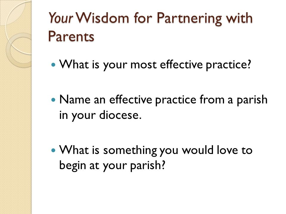 Your Wisdom for Partnering with Parents What is your most effective practice.