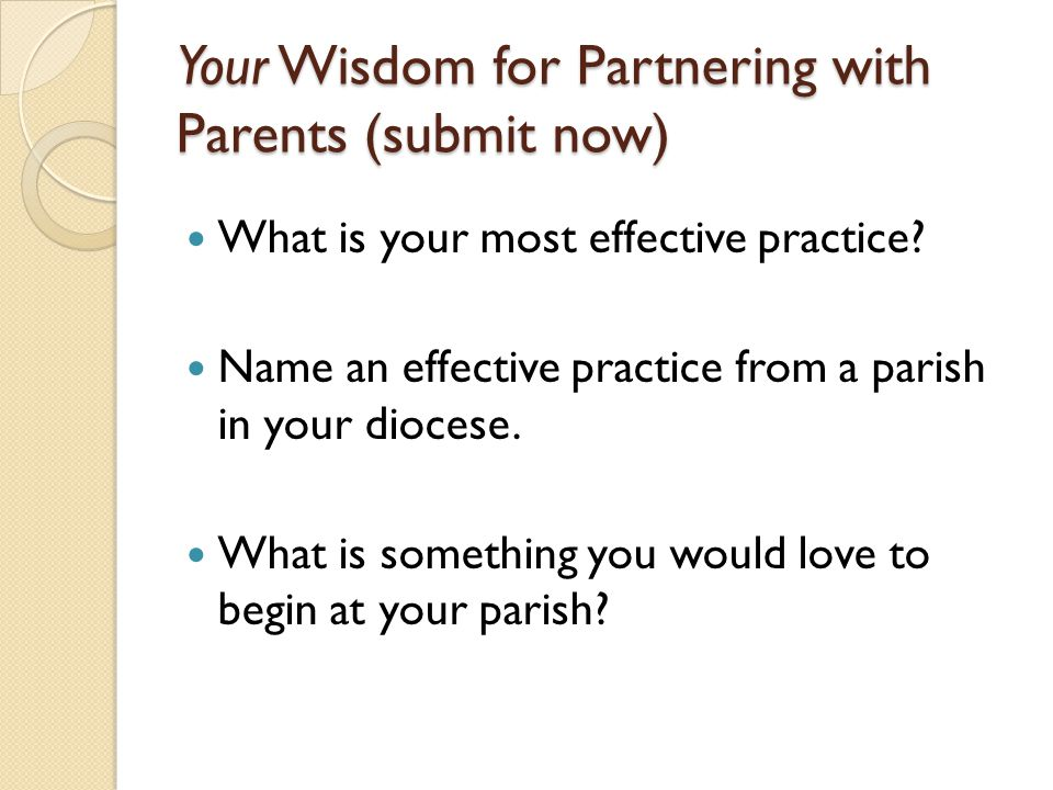 Your Wisdom for Partnering with Parents (submit now) What is your most effective practice.