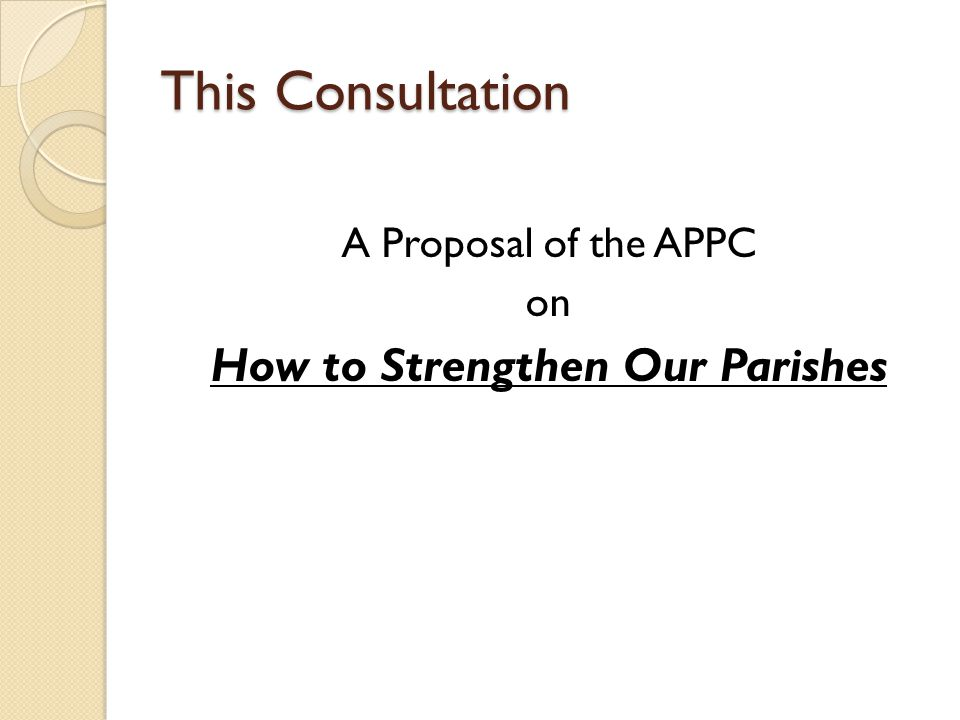 This Consultation A Proposal of the APPC on How to Strengthen Our Parishes
