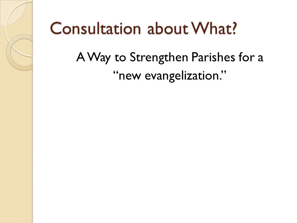 Consultation about What? A Way to Strengthen Parishes for a new evangelization.