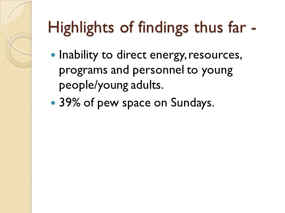 Highlights of findings thus far - Inability to direct energy, resources, programs and personnel to young people/young adults.