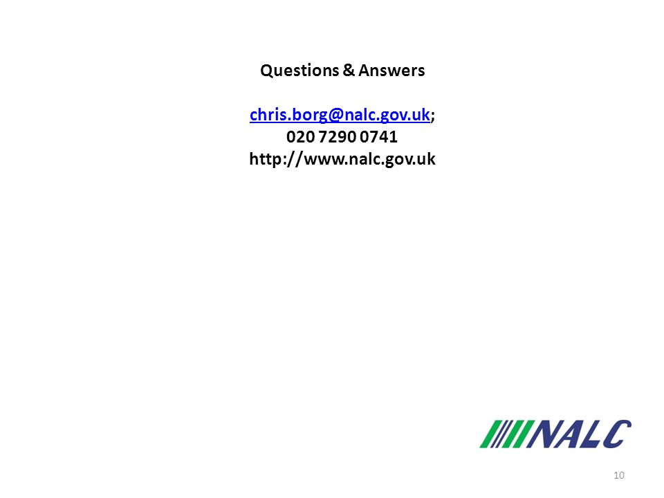 10 Questions & Answers chris.borg@nalc.gov.ukchris.borg@nalc.gov.uk; 020 7290 0741 http://www.nalc.gov.uk