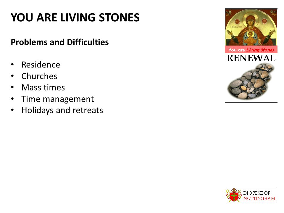 YOU ARE LIVING STONES Problems and Difficulties Residence Churches Mass times Time management Holidays and retreats