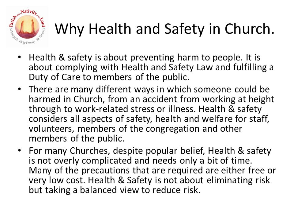 Why Health and Safety in Church. Health & safety is about preventing harm to people.