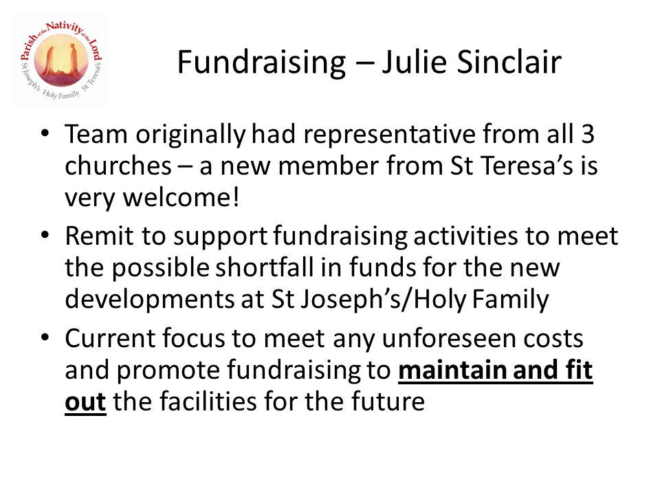 Fundraising – Julie Sinclair Team originally had representative from all 3 churches – a new member from St Teresa's is very welcome.