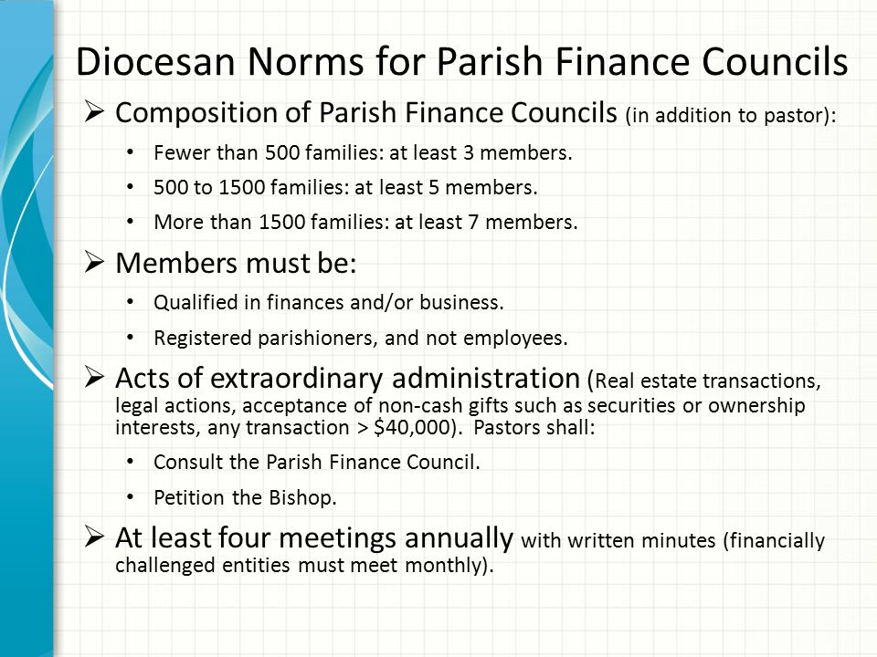 Diocesan Norms for Parish Finance Councils  Composition of Parish Finance Councils (in addition to pastor): Fewer than 500 families: at least 3 membe