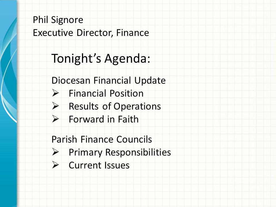 Phil Signore Executive Director, Finance Tonight's Agenda: Diocesan Financial Update  Financial Position  Results of Operations  Forward in Faith P