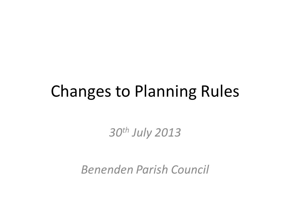 Changes to Planning Rules 30 th July 2013 Benenden Parish Council