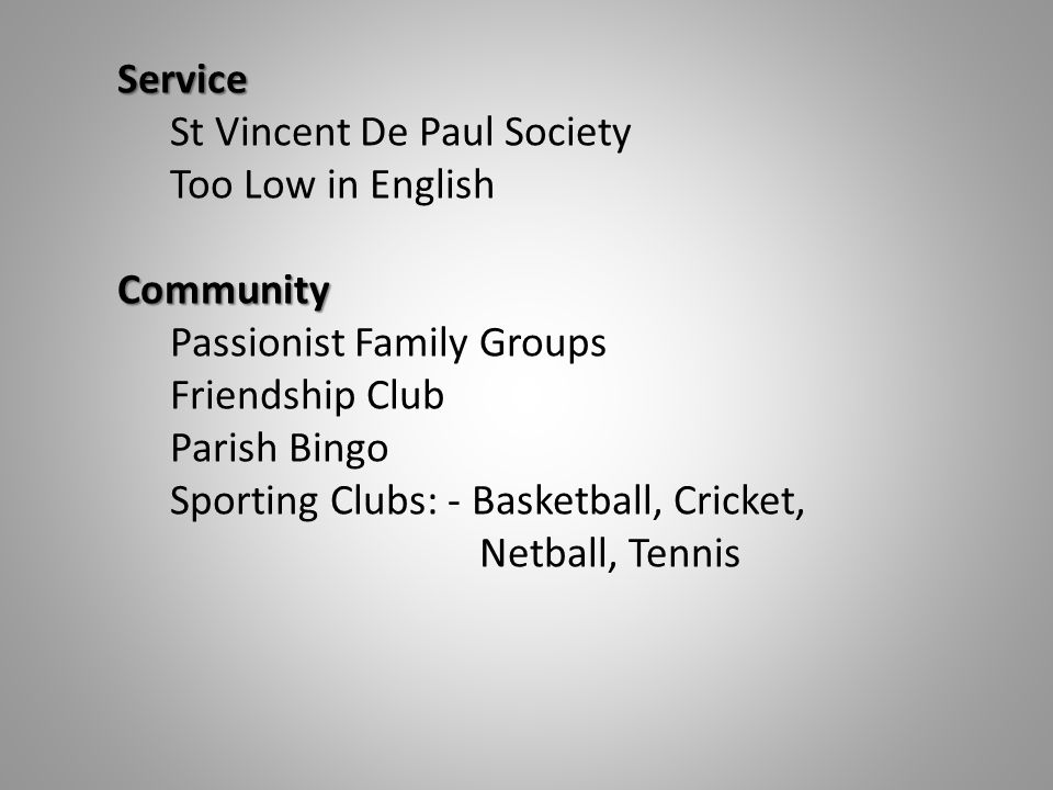 Service St Vincent De Paul Society Too Low in EnglishCommunity Passionist Family Groups Friendship Club Parish Bingo Sporting Clubs: - Basketball, Cricket, Netball, Tennis