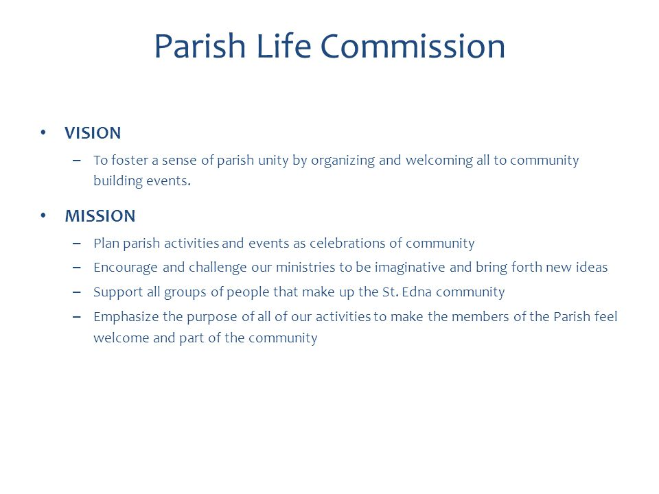 VISION – To foster a sense of parish unity by organizing and welcoming all to community building events. MISSION – Plan parish activities and events a