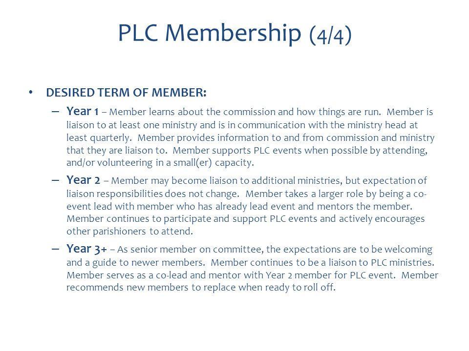 PLC Membership (4/4) DESIRED TERM OF MEMBER: – Year 1 – Member learns about the commission and how things are run.