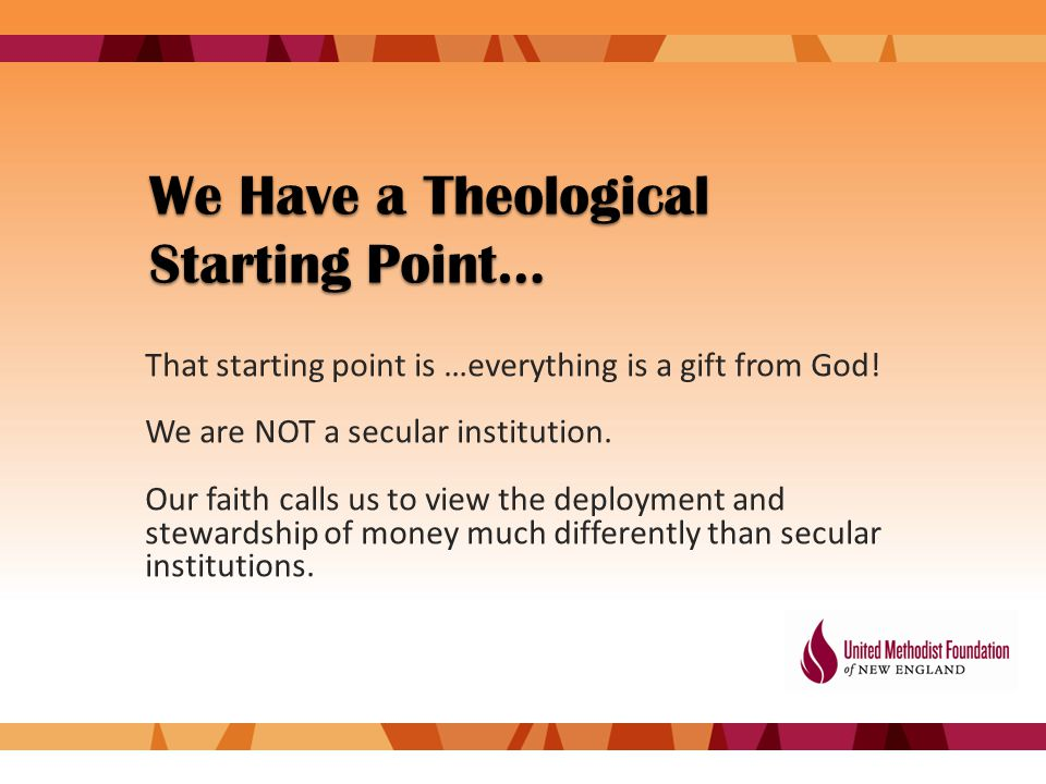 We Have a Theological Starting Point… That starting point is …everything is a gift from God.