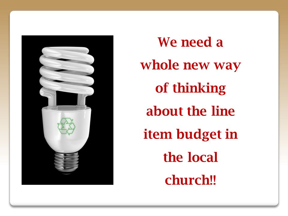We need a whole new way of thinking about the line item budget in the local church!!