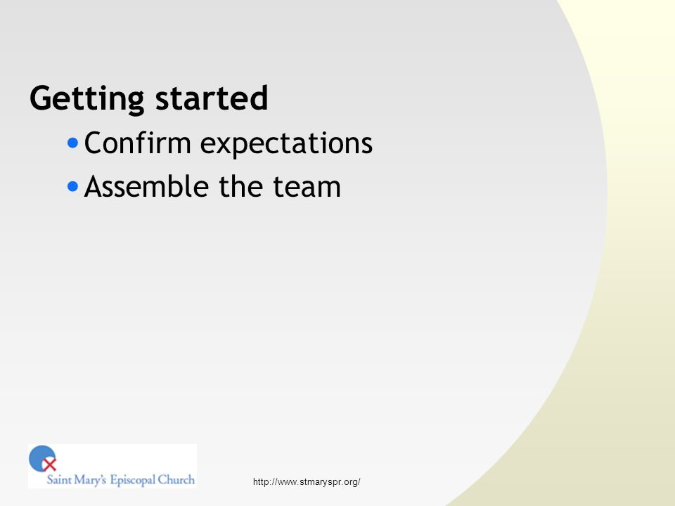 http://www.stmaryspr.org/ Getting started Confirm expectations Assemble the team