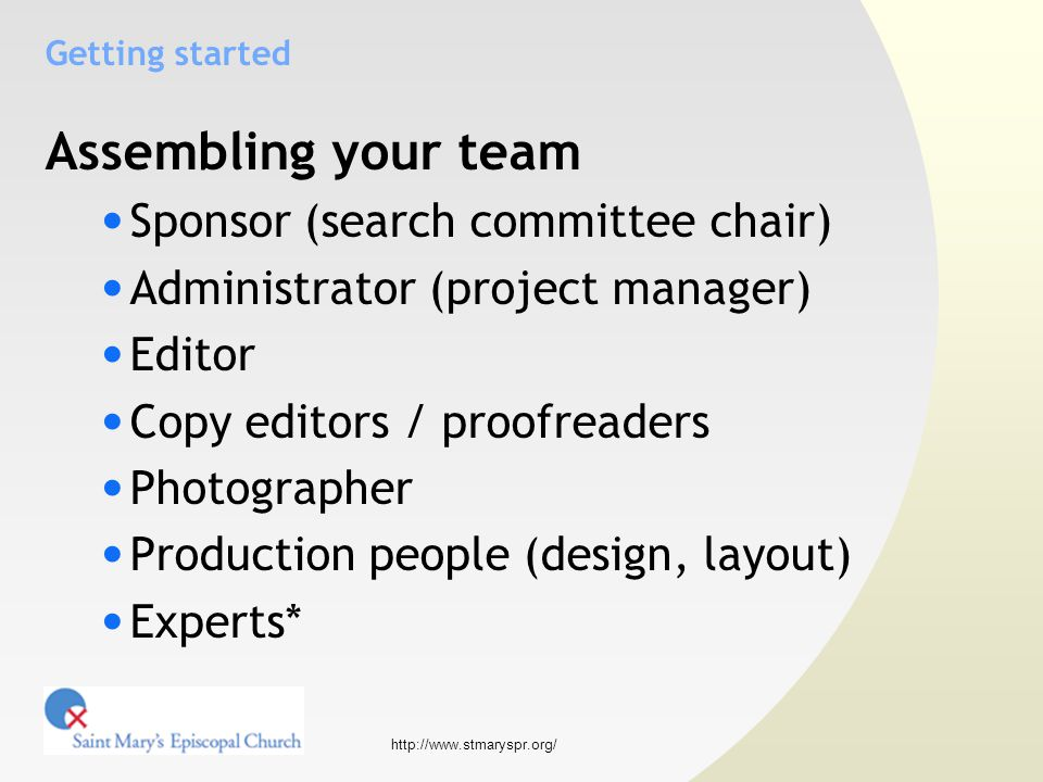 http://www.stmaryspr.org/ Getting started Assembling your team Sponsor (search committee chair) Administrator (project manager) Editor Copy editors / proofreaders Photographer Production people (design, layout) Experts*