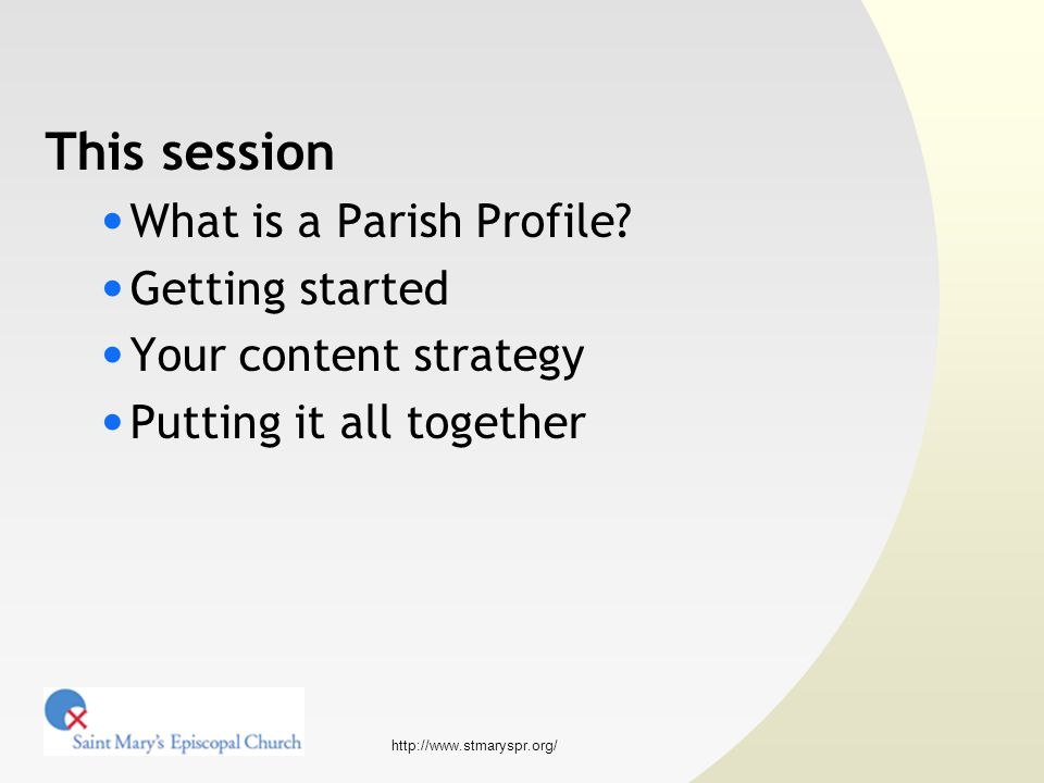 http://www.stmaryspr.org/ Content strategy Weave the parish narrative A profile should answer basic questions  Who are we today.