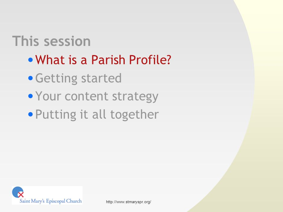 http://www.stmaryspr.org/ This session What is a Parish Profile.