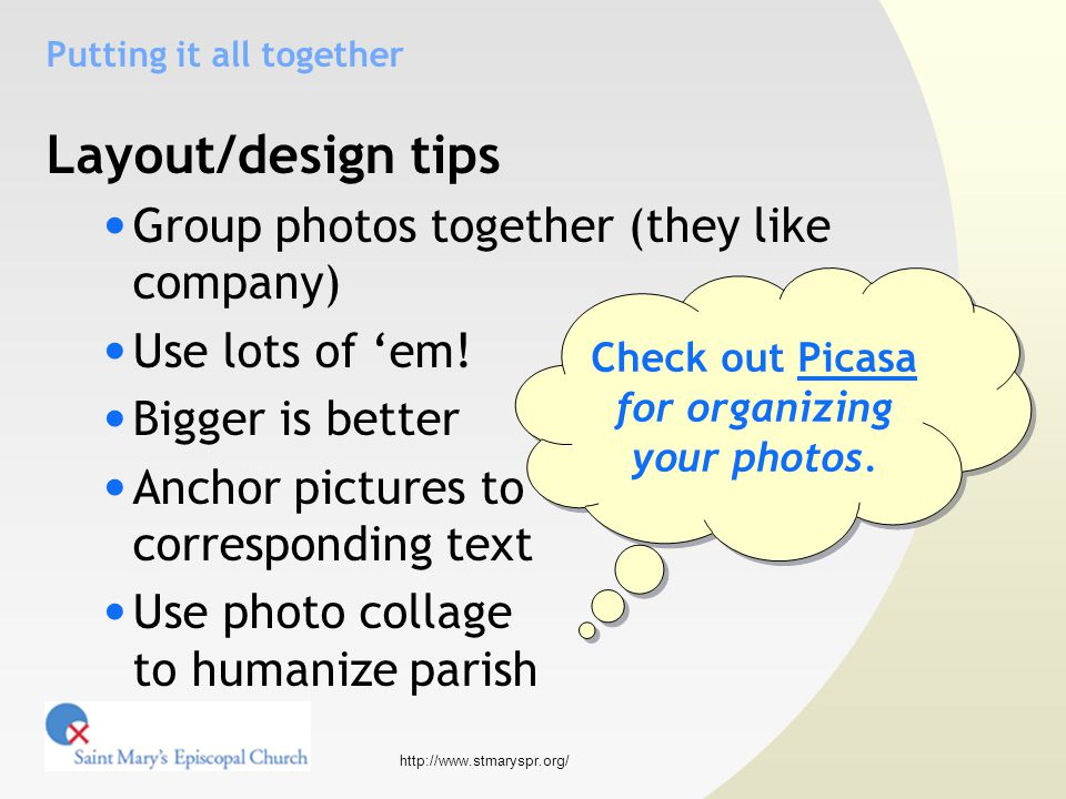 http://www.stmaryspr.org/ Putting it all together Layout/design tips Group photos together (they like company) Use lots of 'em.