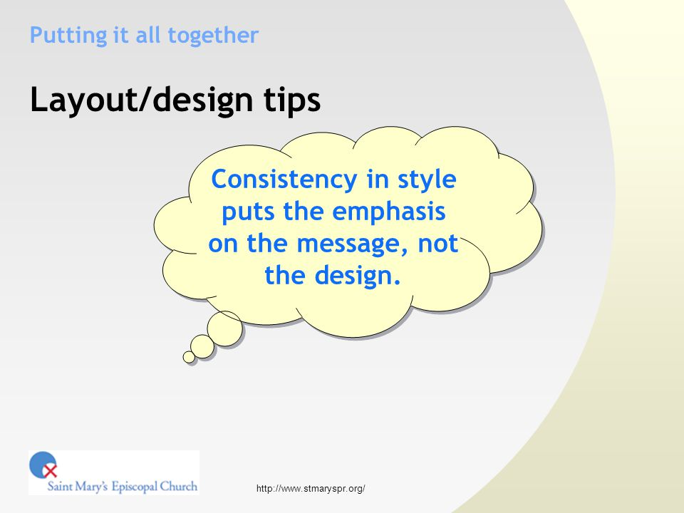 http://www.stmaryspr.org/ Putting it all together Layout/design tips Consistency in style puts the emphasis on the message, not the design.