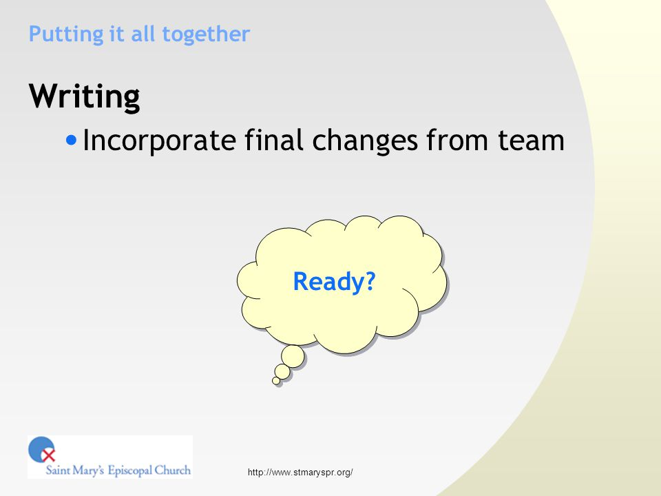 http://www.stmaryspr.org/ Putting it all together Writing Incorporate final changes from team Ready?