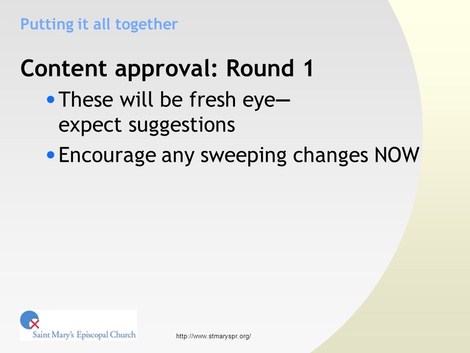http://www.stmaryspr.org/ Putting it all together Content approval: Round 1 These will be fresh eye— expect suggestions Encourage any sweeping changes NOW