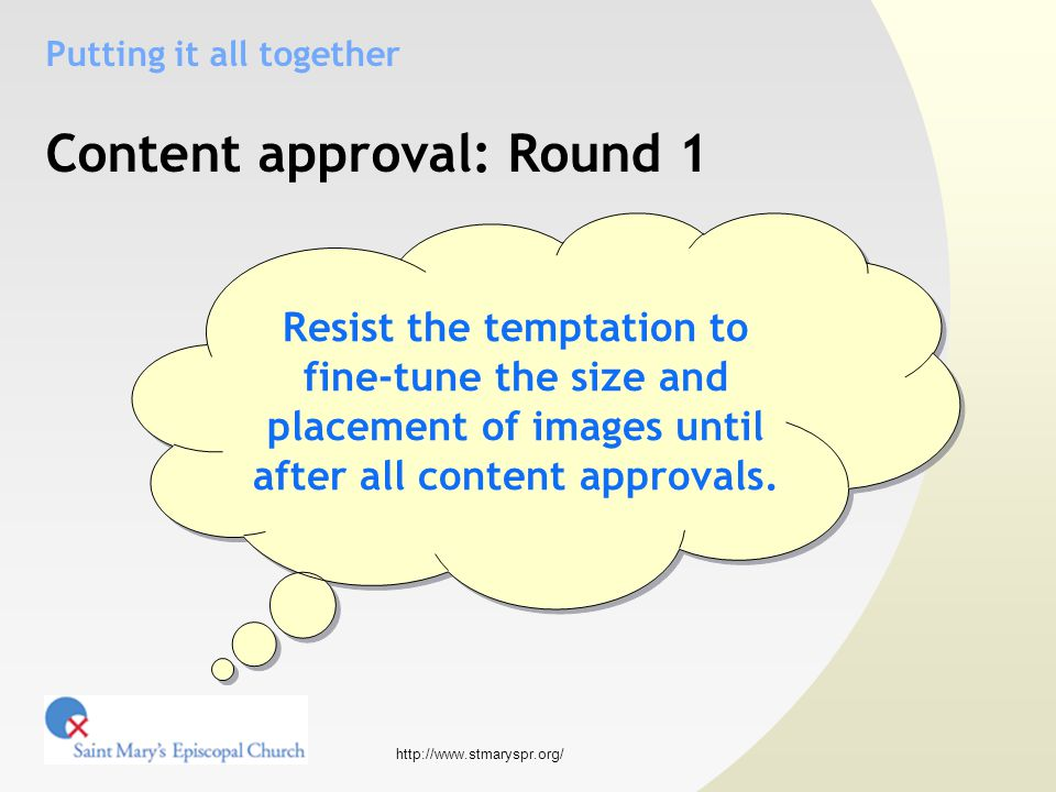 http://www.stmaryspr.org/ Putting it all together Content approval: Round 1 Resist the temptation to fine-tune the size and placement of images until after all content approvals.