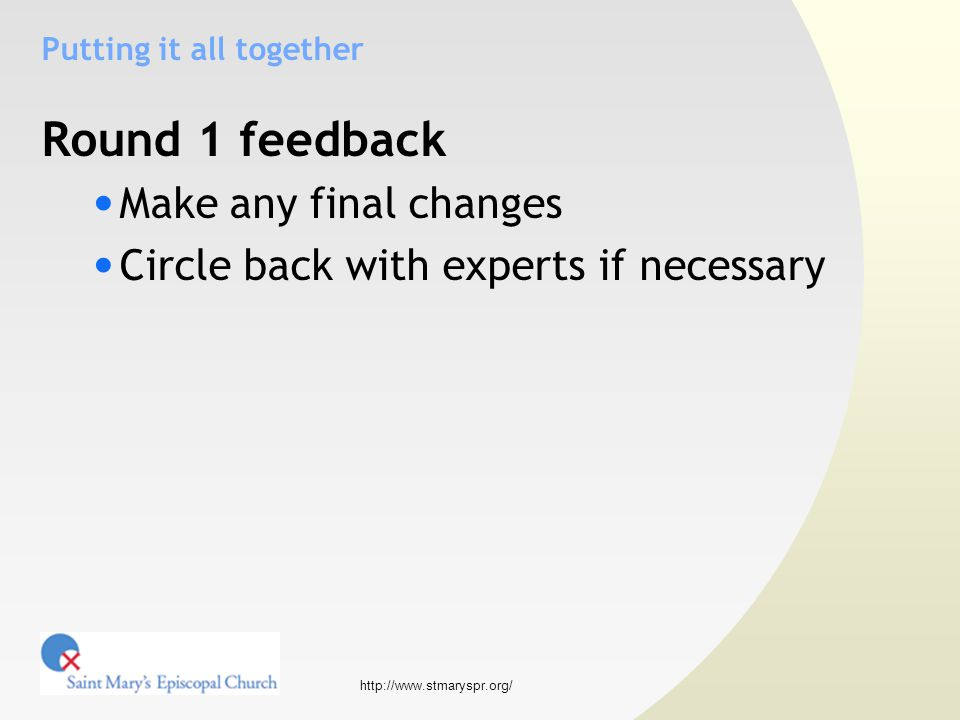 http://www.stmaryspr.org/ Putting it all together Round 1 feedback Make any final changes Circle back with experts if necessary