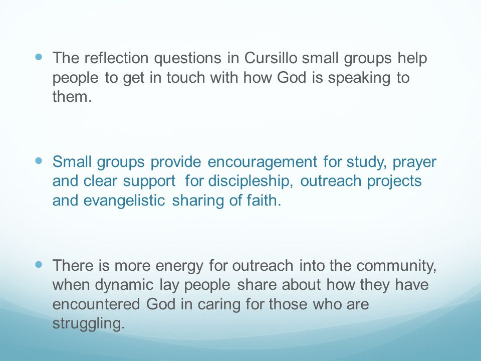 The reflection questions in Cursillo small groups help people to get in touch with how God is speaking to them.