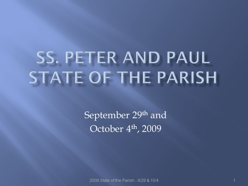 2009 State of the Parish - 9/29 & 10/41 September 29 th and October 4 th, 2009 This presentation will probably involve audience discussion, which will create action items.