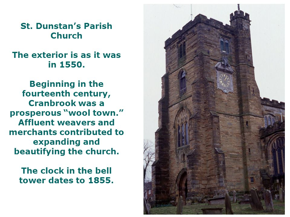 """St. Dunstan's Parish Church The exterior is as it was in 1550. Beginning in the fourteenth century, Cranbrook was a prosperous """"wool town."""" Affluent w"""