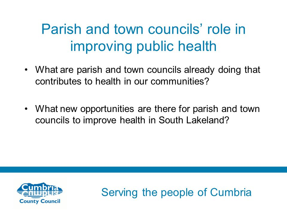 Serving the people of Cumbria Do not use fonts other than Arial for your presentations Parish and town councils' role in improving public health What