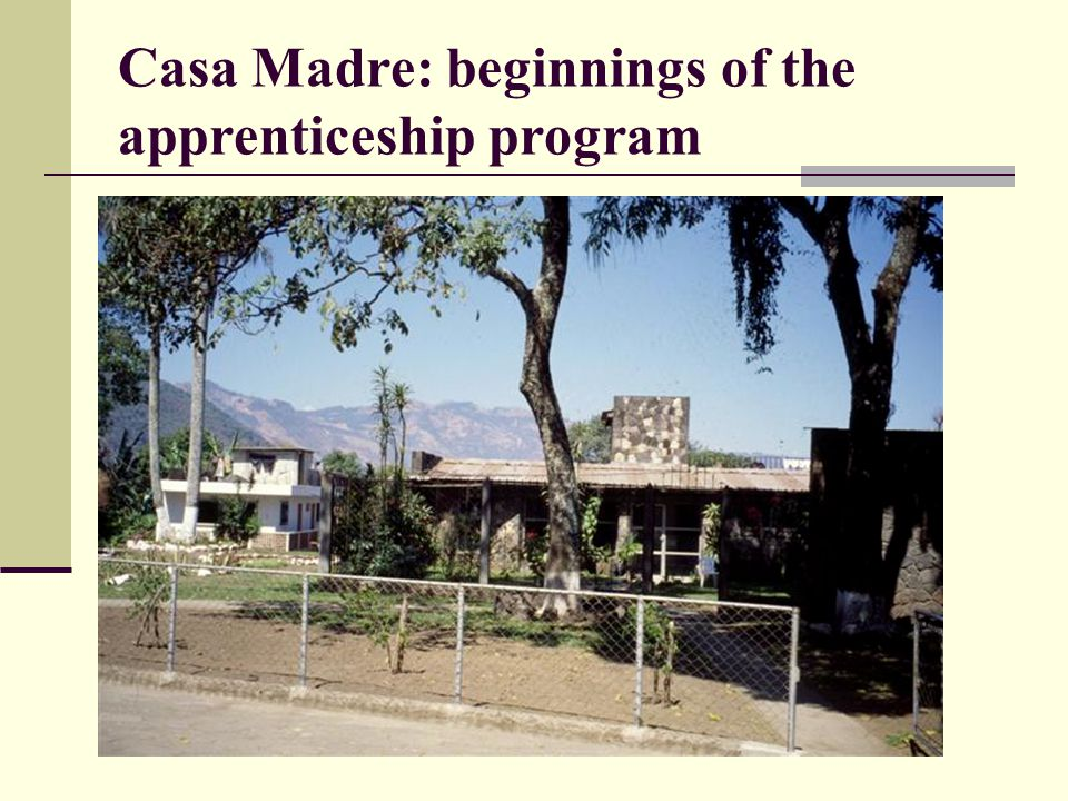 Casa Madre: beginnings of the apprenticeship program