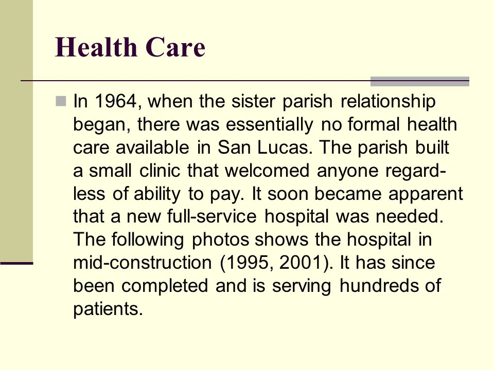 Health Care In 1964, when the sister parish relationship began, there was essentially no formal health care available in San Lucas.