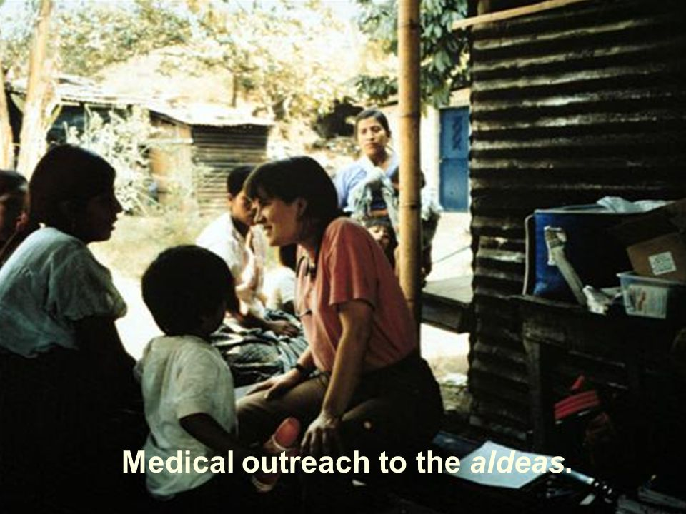 Medical outreach to the aldeas.