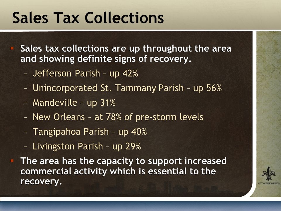 Sales Tax Collections  Sales tax collections are up throughout the area and showing definite signs of recovery.