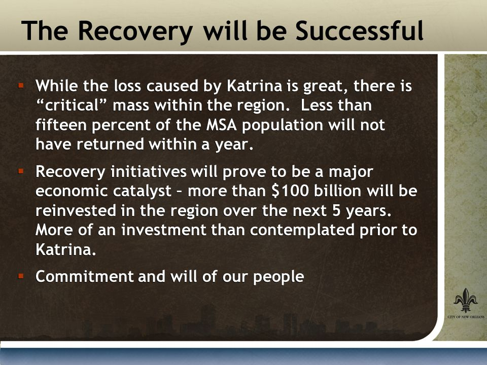The Recovery will be Successful  While the loss caused by Katrina is great, there is critical mass within the region.