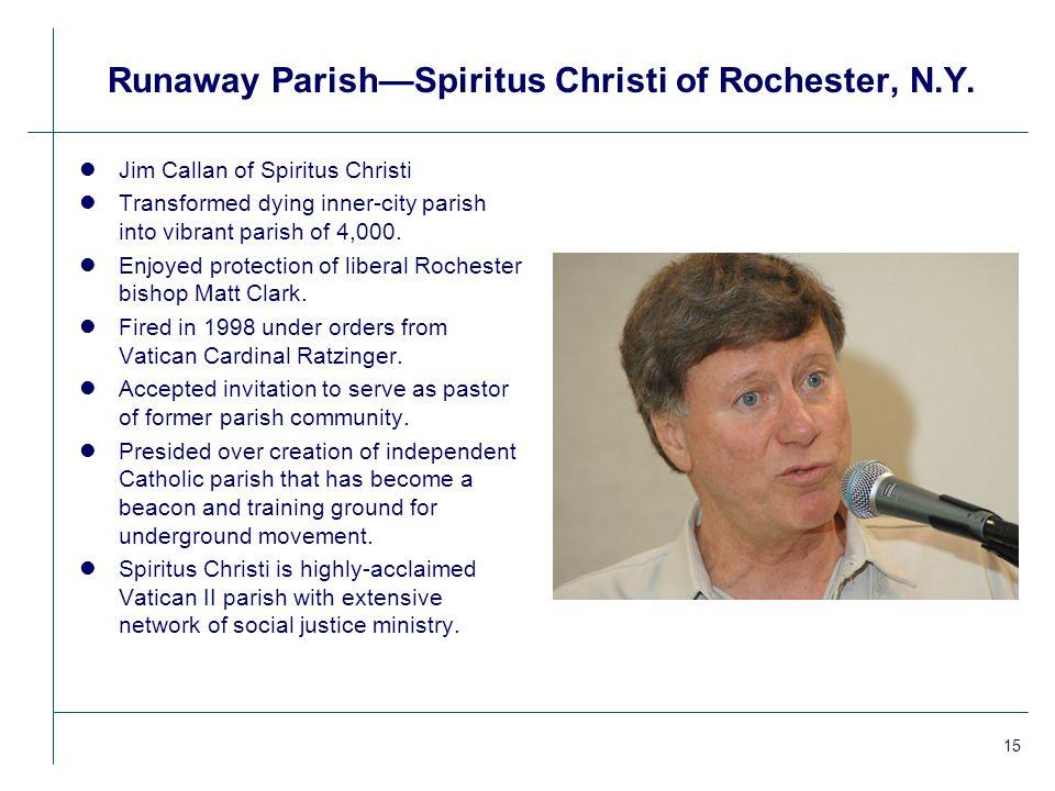 15 Runaway Parish—Spiritus Christi of Rochester, N.Y. lJim Callan of Spiritus Christi lTransformed dying inner-city parish into vibrant parish of 4,00