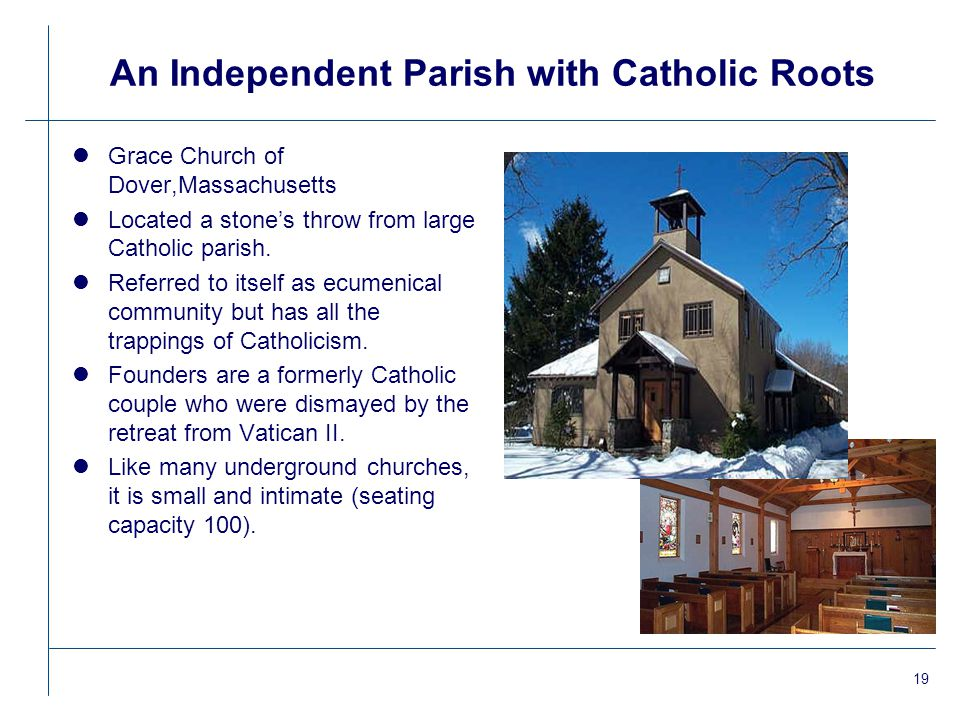 19 An Independent Parish with Catholic Roots lGrace Church of Dover,Massachusetts lLocated a stone's throw from large Catholic parish.