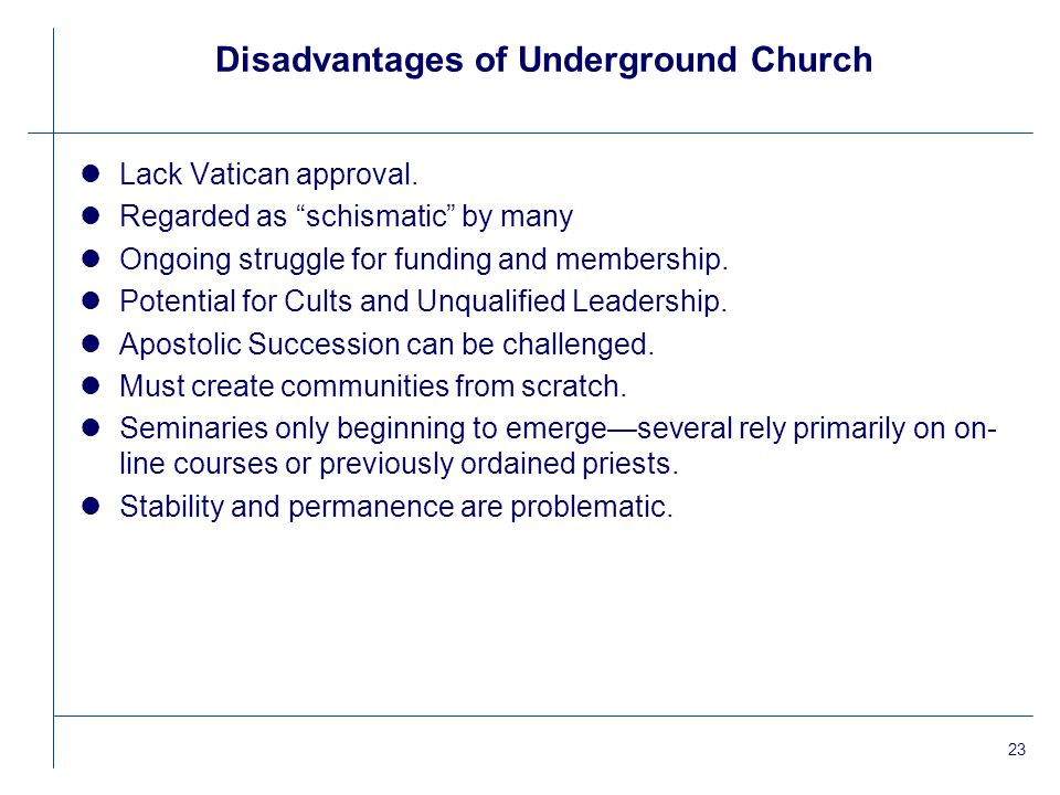 23 Disadvantages of Underground Church lLack Vatican approval.