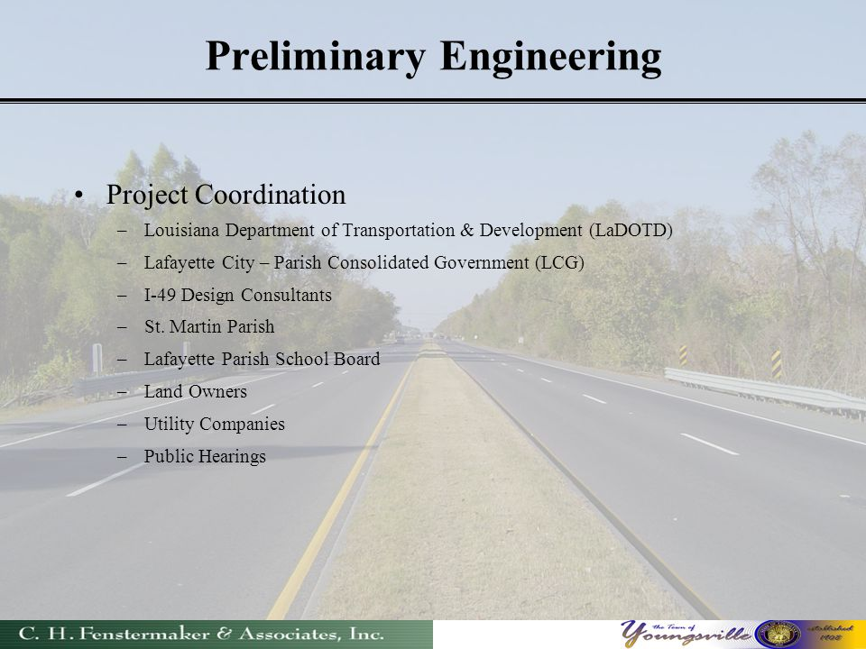 Preliminary Engineering Project Coordination –Louisiana Department of Transportation & Development (LaDOTD) –Lafayette City – Parish Consolidated Government (LCG) –I-49 Design Consultants –St.