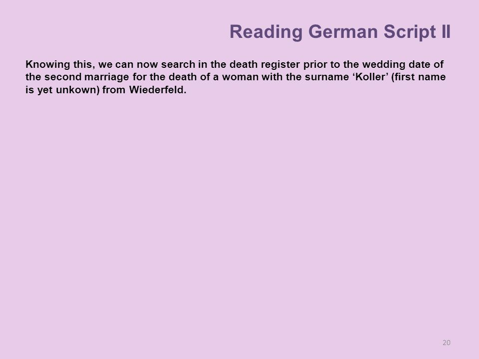 Knowing this, we can now search in the death register prior to the wedding date of the second marriage for the death of a woman with the surname 'Koller' (first name is yet unkown) from Wiederfeld.