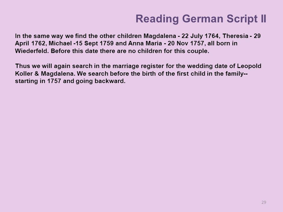 In the same way we find the other children Magdalena - 22 July 1764, Theresia - 29 April 1762, Michael -15 Sept 1759 and Anna Maria - 20 Nov 1757, all born in Wiederfeld.