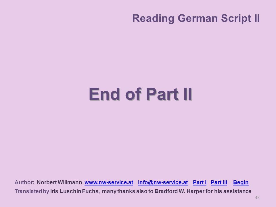 End of Part II 43 Author: Norbert Willmann www.nw-service.at info@nw-service.at Part I Part III Beginwww.nw-service.atinfo@nw-service.atPart IPart IIIBegin Translated by Iris Luschin Fuchs, many thanks also to Bradford W.
