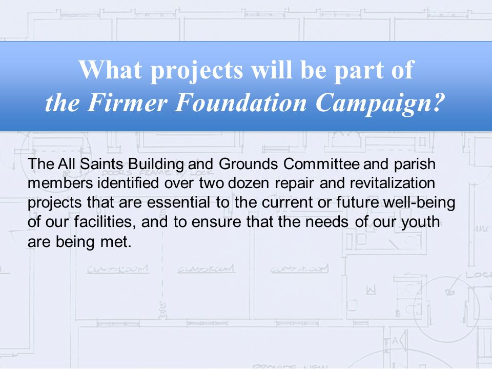 What projects will be part of the Firmer Foundation Campaign.